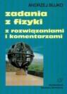 Zadania z fizyki z rozwiązaniami i komentarzami Bujko Andrzej
