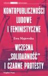 Kontrpubliczności ludowe i feministyczne Wczesna Solidarność i Czarne Majewska Ewa