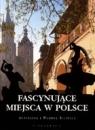 Fascynujące miejsca w Polsce  Agnieszka i Włodek Bilińscy