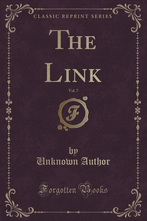 The Link, Vol. 7 (Classic Reprint) Author Unknown