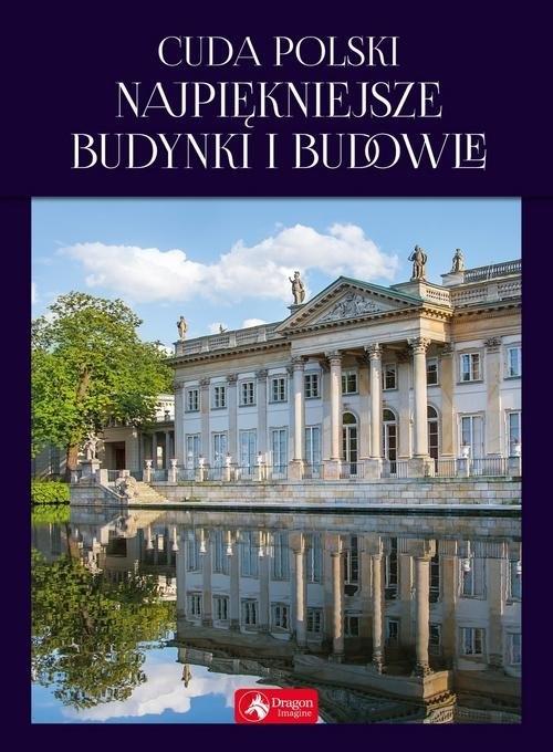 Cuda Polski Najpiękniejsze budynki i budowle Bąk Jolanta, Ressel Ewa