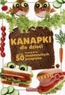 Kanapki dla dzieci ponad 50 niesamowitych przepisów