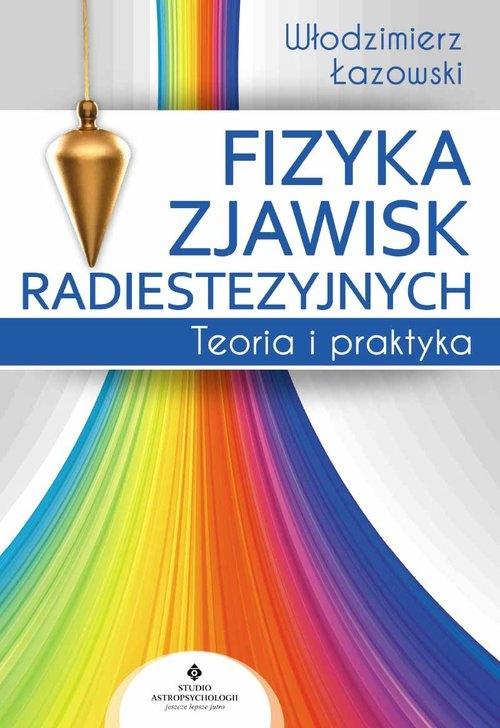 Fizyka zjawisk radiestezyjnych Łazowski Włodzimierz Ryszard