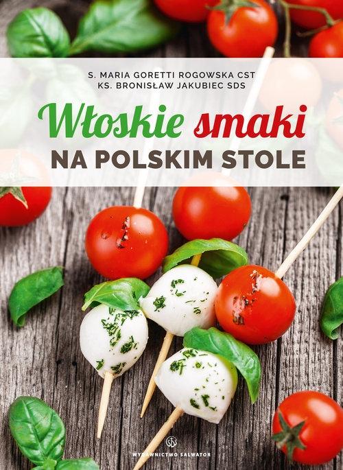 Włoskie smaki na polskim stole Goretti Rogowska Maria, Jakubiec Bronisław