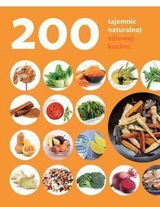 200 tajemnic naturalnej zdrowej kuchni Rodrigez Judith
