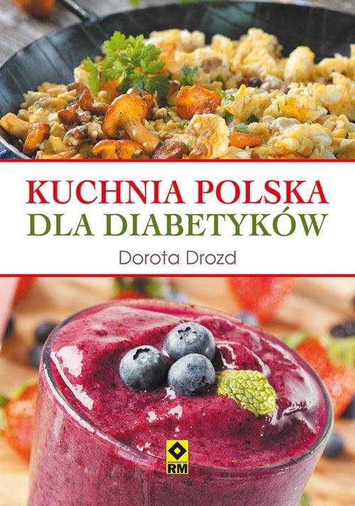 Kuchnia polska dla diabetyków Drozd Dorota