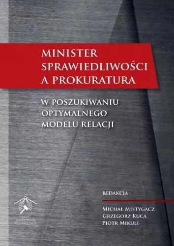 Minister Sprawiedliwości a prokuratura Michał Mistygacz, Grzegorz Kuca, Piotr Mikuli