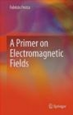 A Primer on Electromagnetic Fields Fabrizio Frezza