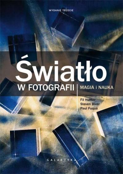 Światło w fotografii. Magia i nauka wyd.2017 S.Biver., P. Fuqua, F. Hunter