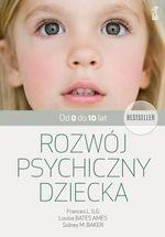 Rozwój psychiczny dziecka od 0 do 10 lat (wyd. 2018) Ilg Frances L, Bates Ames Louise, Baker Sidney
