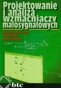 Projektowanie i analiza wzmacniaczy małosygnałowych Dobrowolski Andrzej, Komur Piotr, Sowiński Adam