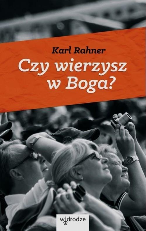 Czy wierzysz w Boga? Rahner Karl