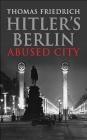 Hitler's Berlin Thomas Friedrich