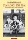 Z miłości do psa Jak zrozumieć emocje twoje i twojego psa McConnell Patricia