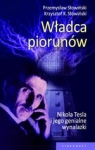 Władca piorunów Nikola Tesla i jego genialne wynalazki Słowiński Przemysław, Słowiński Krzysztof K.