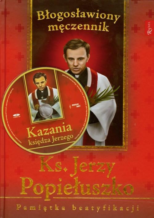 Ksiądz Jerzy Popiełuszko Błogosławiony męczennik Pamiątka beatyfikacji z płytą CD Balon Marek, Romanik Henryk