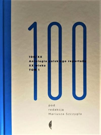 Antologia 100/XX. T.1 Mariusz Szczygieł
