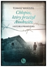 Chłopiec, który przeżył Auschwitz Historia prawdziwa Wandzel Tomasz