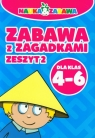 Nauka i zabawa Zabawa z zagadkami 4-6 Zeszyt 2