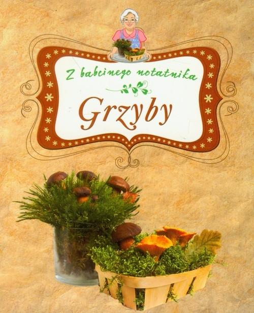 Grzyby Z babcinego notatnika Sieczkowski Grzegorz