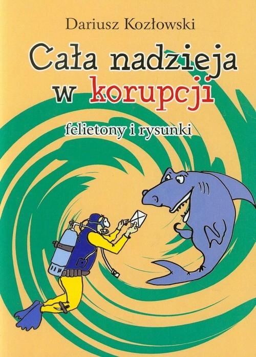 Cała nadzieja w korupcji Kozłowski Dariusz