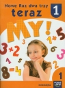 Nowe Raz dwa trzy teraz My 1 Matematyka część 1