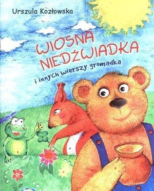Wiosna niedźwiadka i innych wierszy gromadka Kozłowska Urszula