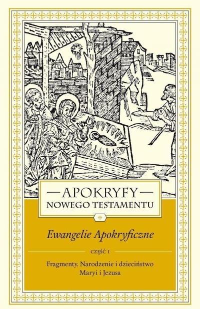 Apokryfy Nowego Testamentu Ewangelie apokryficzne Tom 1 część 1 Starowieyski Marek
