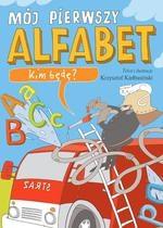 Mój pierwszy alfabet Kim będę? Kiełbasiński Krzysztof