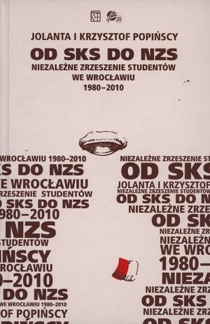 Od SKS do NZS Niezależne Zrzeszenie Studentów we Wrocławiu 1980-2010 Popińska Jolanta, Popiński Krzysztof