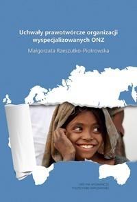 Uchwały prawotwórcze organizacji wyspecjalizowanych ONZ Małgorzata Rzeszutko-Piotrowska