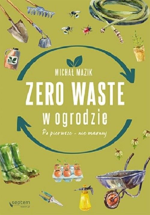 Zero waste w ogrodzie Mazik Michał