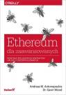 Ethereum dla zaawansowanych Tworzenie inteligentnych kontraktów i aplikacji Andreas M. Antonopoulos, Gavin Wood