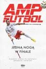 Amp Futbol Jedną nogą w finale Opracowanie zbiorowe