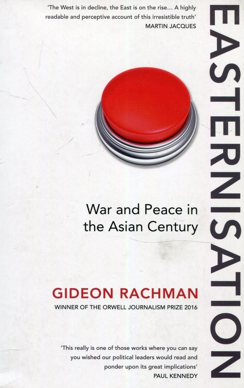 Easternisation War and Peace in the Asian Century Rachman Gideon