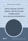 Swój urząd czynić Profil obywatelski twórczości Jana Kochanowskiego Płachcińska Krystyna