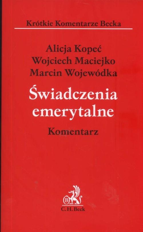Świadczenia emerytalne Komentarze Kopeć Alicja, Maciejko Wojciech, Wojewódka Marcin
