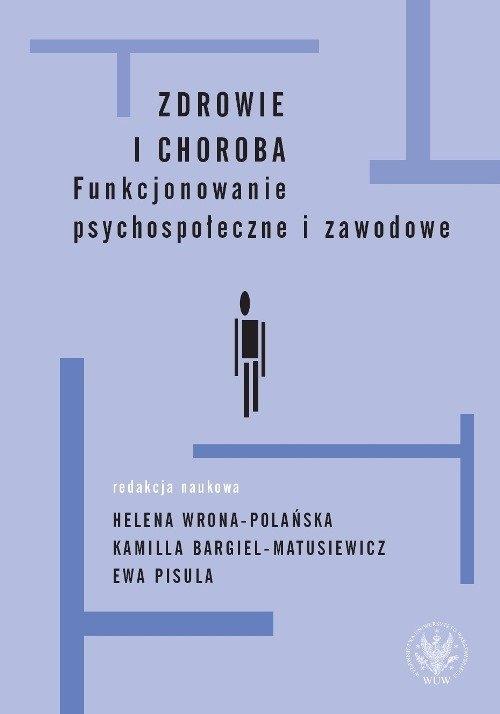 Zdrowie i choroba Funkcjonowanie psychospołeczne i zawodowe Pisula Ewa, Wrona-Polańska Helena, Bargiel-Matusiewicz Kamilla