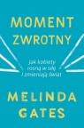 Moment zwrotny Jak kobiety rosną w siłę i zmieniają świat Gates Melinda