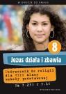 Katechizm 8 Jezus działa i zbawia Podręcznik Marek Zbigniew , Walulik Anna
