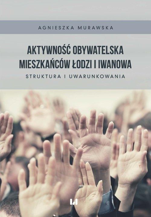 Aktywność obywatelska mieszkańców Łodzi i Iwanowa Murawska Agnieszka