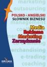 Polsko-angielski słownik biznesu Media Reklama Marketing Zarządzanie Kapusta Piotr