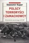 Polscy terroryści i zamachowcy Od powstania styczniowego do III RP Koper Sławomir