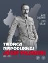 Twórca Niepodległej Józef Piłsudski 1867-1935