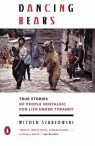 Dancing Bears True Stories of People Nostalgic for Life Under Tyranny Szablowski Witold