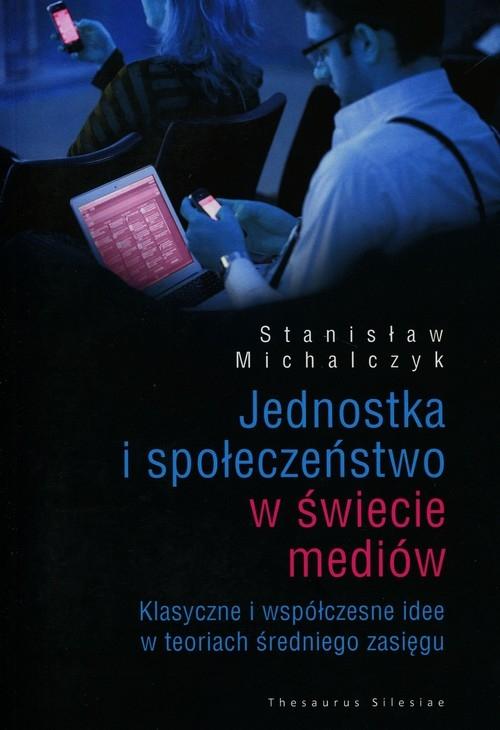 Jednostka i społeczeństwo w świecie mediów Michalczyk Stanisław