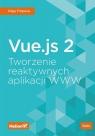 Vue.js 2. Tworzenie reaktywnych aplikacji WWW Olga Filipova