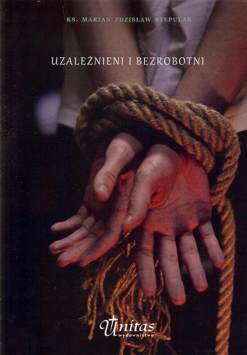 Uzależnieni i bezrobotni Stepulak Marian Zdzisław