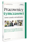 Pracownicy tymczasowi Nowe zasady zatrudniania Chruściel Łukasz, Graczyk Piotr, Szybak-Bizacka Sandra
