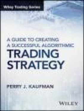 A Guide to Creating a Successful Algorithmic Trading Strategy Perry Kaufman